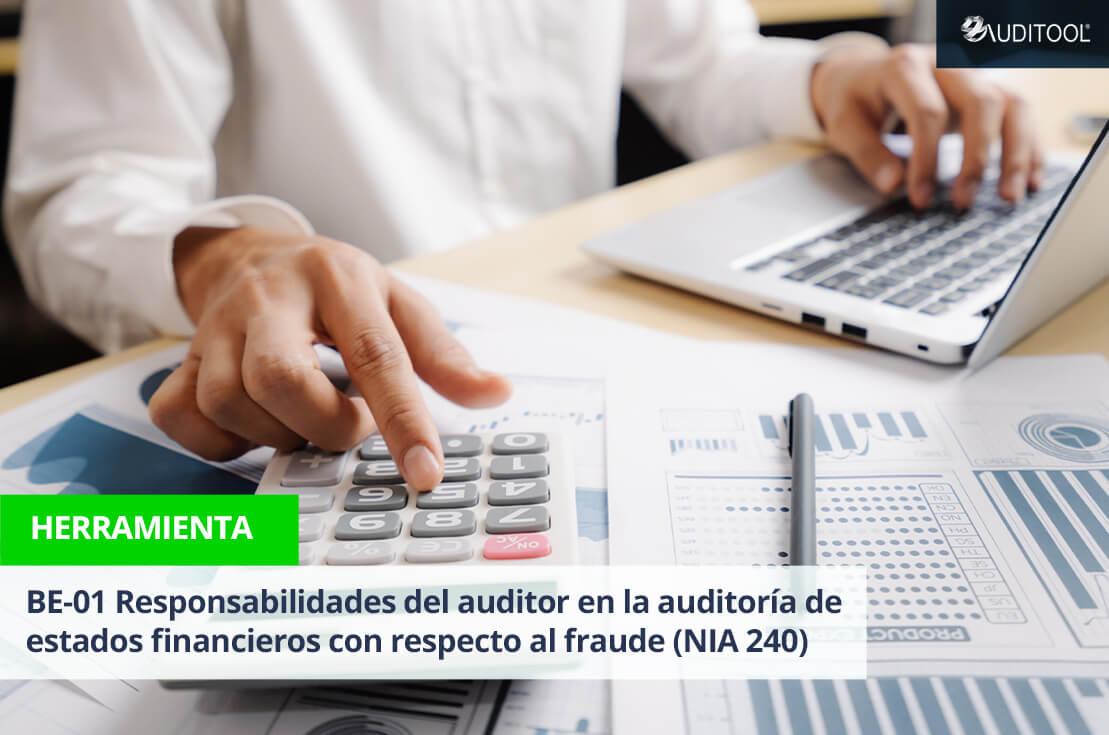 BE-01 Responsabilidades del auditor en la auditoría de estados financieros con respecto al fraude (NIA 240)