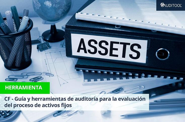 CF - Guía y herramientas de auditoría para la evaluación del proceso de activos fijos
