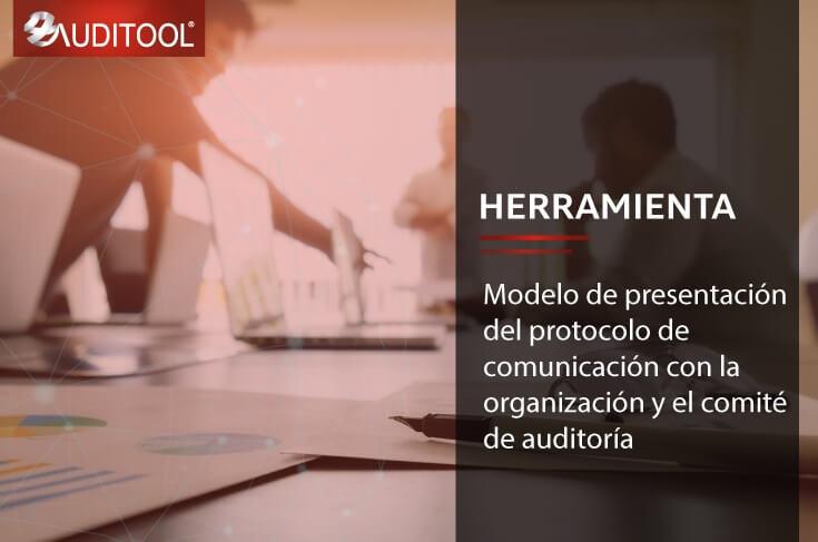 Modelo de presentación del protocolo de comunicación con la organización y el comité de auditoría